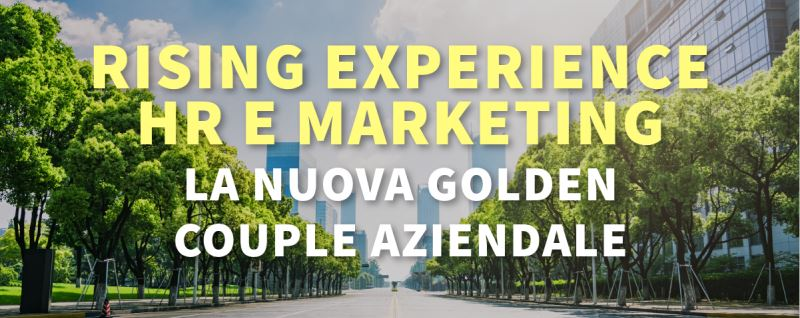 rising experience hr e marketing. La nuova golden couple aziendale