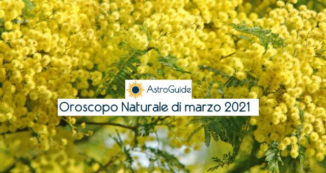 Oroscopo Naturale Marzo 2021